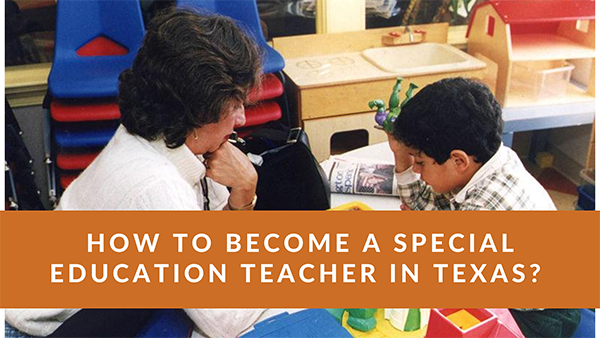 How to Become a Special Education Teacher in Texas