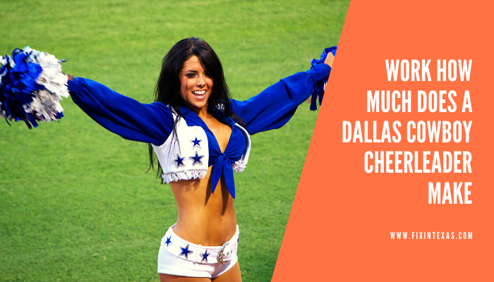 work How Much Does A Dallas Cowboy Cheerleader Make